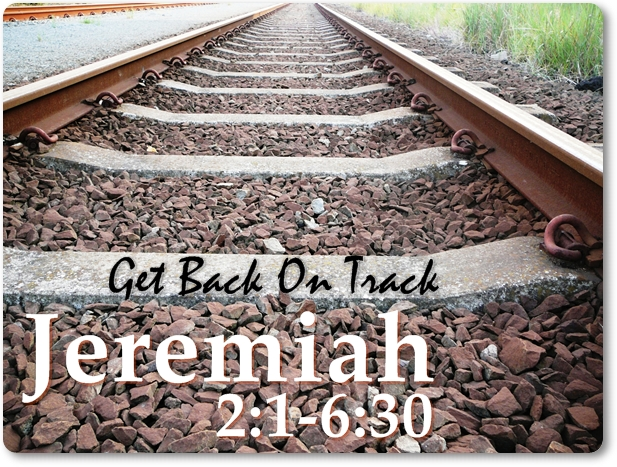 Get Back On Track – Jeremiah 2:1-6:30 | The Dohls - Life and